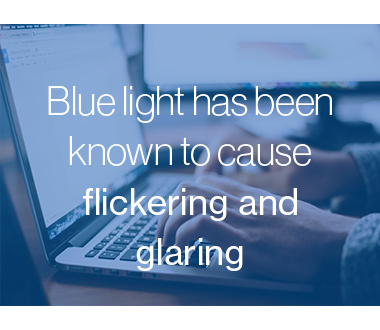 Blue light can cause flickering and glaring
